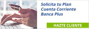 Solicita tu Plan Cuenta Corriente Banca Plus